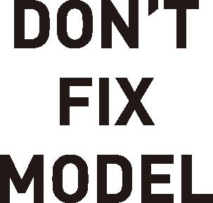DON'T FIX MODEL